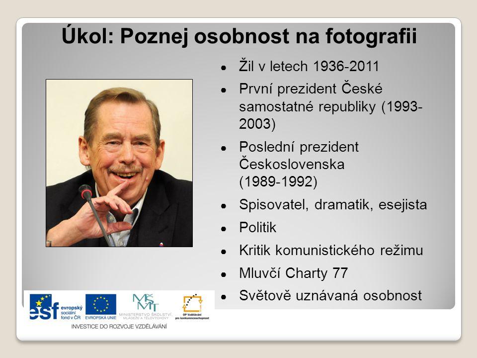 Úkol: Poznej osobnost na fotografii ● Žil v letech 1936-2011 ● První prezident České samostatné republiky (1993- 2003) ● Poslední prezident Českoslove