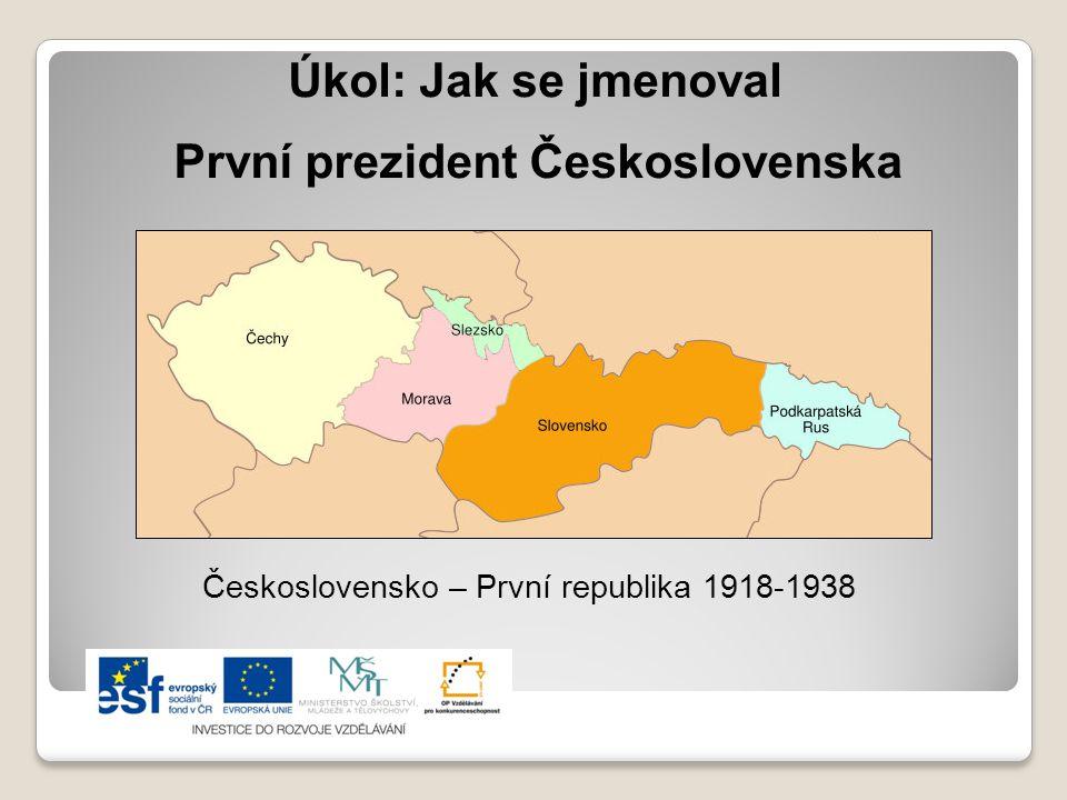 Úkol: Jak se jmenoval První prezident Československa Československo – První republika 1918-1938