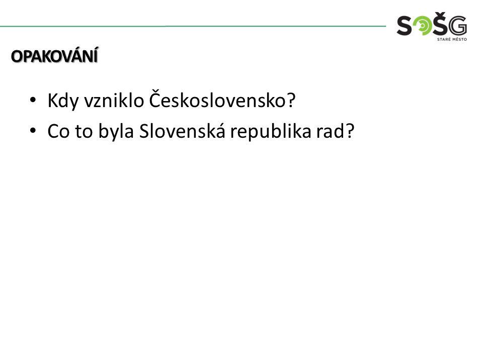 Kdy vzniklo Československo Co to byla Slovenská republika rad OPAKOVÁNÍ