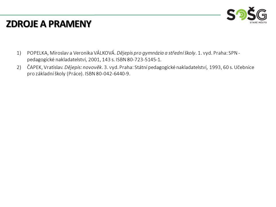 ZDROJE A PRAMENY 1)POPELKA, Miroslav a Veronika VÁLKOVÁ. Dějepis pro gymnázia a střední školy. 1. vyd. Praha: SPN - pedagogické nakladatelství, 2001,