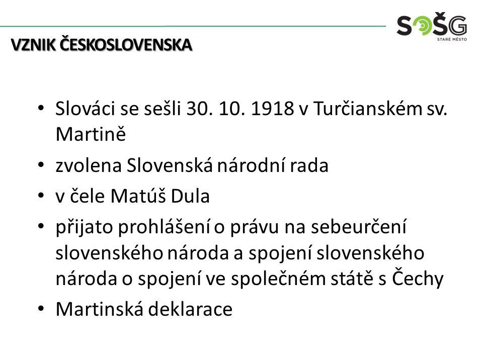 Slováci se sešli 30. 10. 1918 v Turčianském sv. Martině zvolena Slovenská národní rada v čele Matúš Dula přijato prohlášení o právu na sebeurčení slov