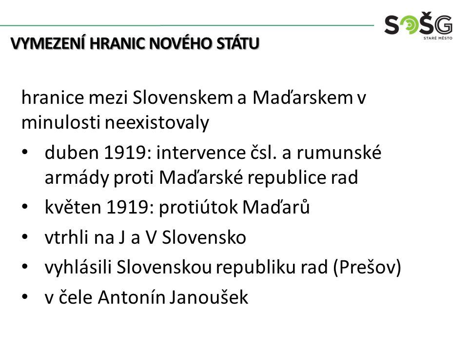 hranice mezi Slovenskem a Maďarskem v minulosti neexistovaly duben 1919: intervence čsl. a rumunské armády proti Maďarské republice rad květen 1919: p