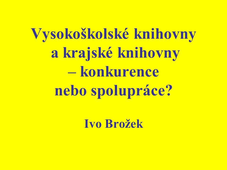 Vysokoškolské knihovny a krajské knihovny – konkurence nebo spolupráce? Ivo Brožek