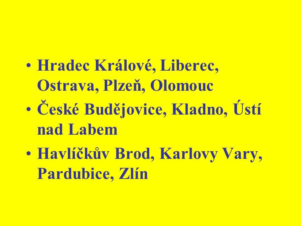 Hradec Králové, Liberec, Ostrava, Plzeň, Olomouc České Budějovice, Kladno, Ústí nad Labem Havlíčkův Brod, Karlovy Vary, Pardubice, Zlín