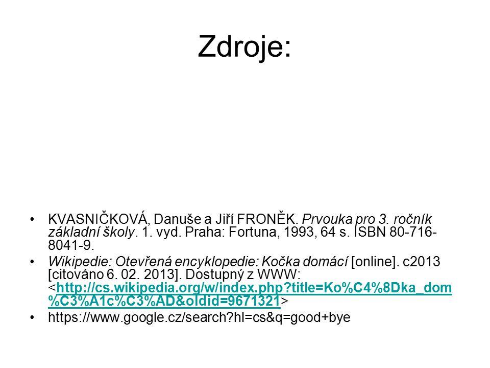 Zdroje: KVASNIČKOVÁ, Danuše a Jiří FRONĚK. Prvouka pro 3. ročník základní školy. 1. vyd. Praha: Fortuna, 1993, 64 s. ISBN 80-716- 8041-9. Wikipedie: O