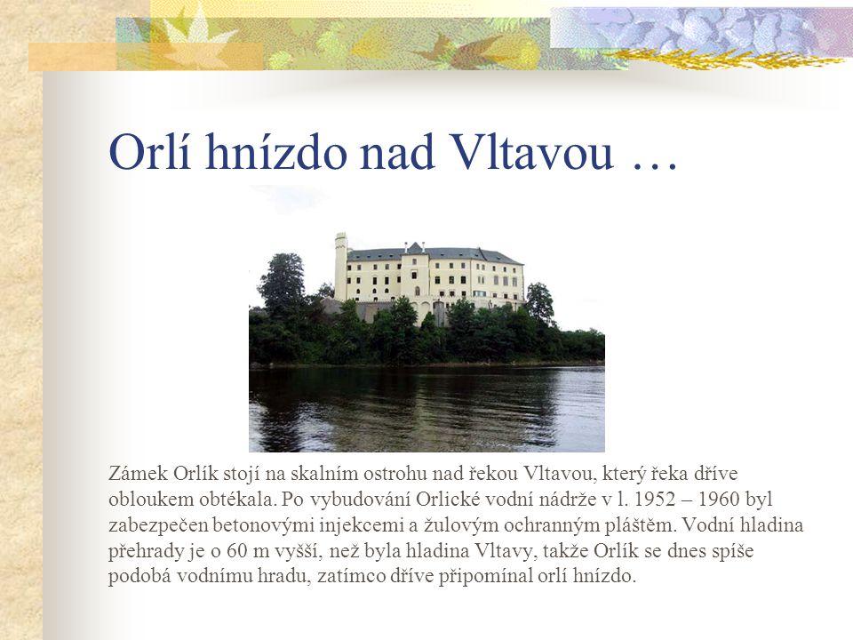 Trocha historie Předchůdcem dnešního hradu Orlíka byl pravděpodobně malý hrad vybudovaný na ochranu cesty od Milevska na Mirovice na levém břehu Vltav