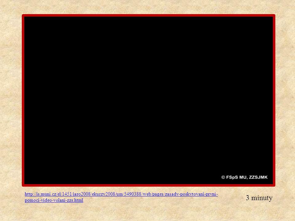 http://is.muni.cz/el/1451/jaro2008/ekurzy2008/um/5490388/web/pages/zasady-poskytovani-prvni- pomoci-video-volani-zzs.html 3 minuty