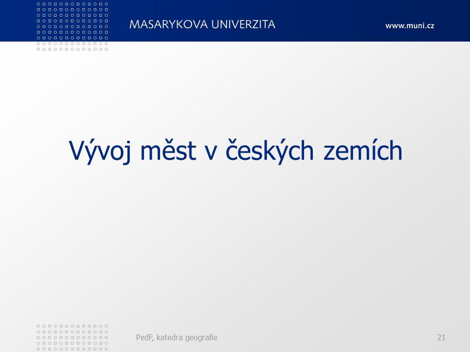 PedF, katedra geografie21 Vývoj měst v českých zemích