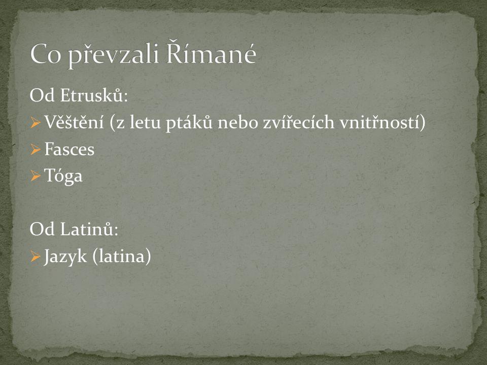 Od Etrusků:  Věštění (z letu ptáků nebo zvířecích vnitřností)  Fasces  Tóga Od Latinů:  Jazyk (latina)