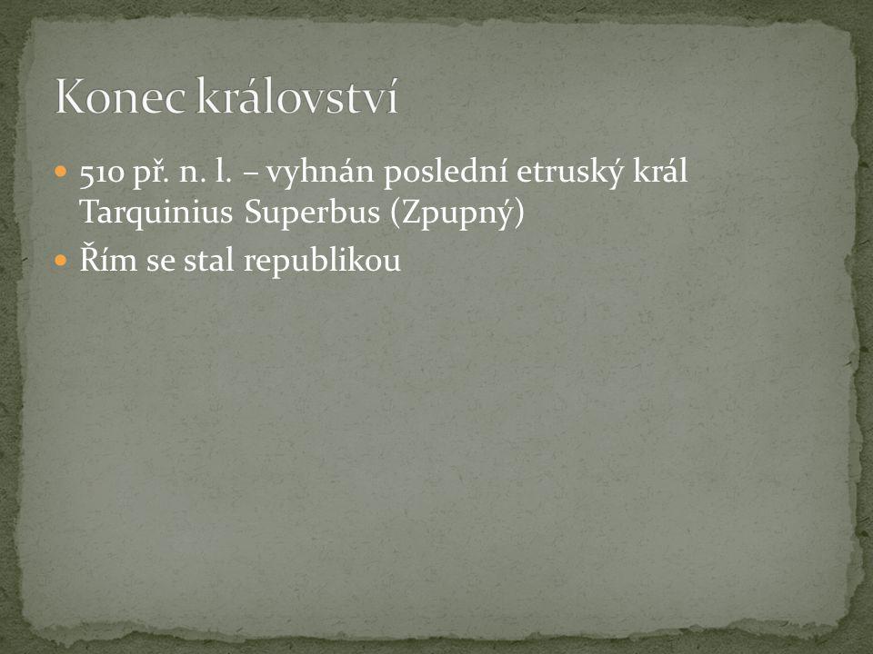 510 př. n. l. – vyhnán poslední etruský král Tarquinius Superbus (Zpupný) Řím se stal republikou