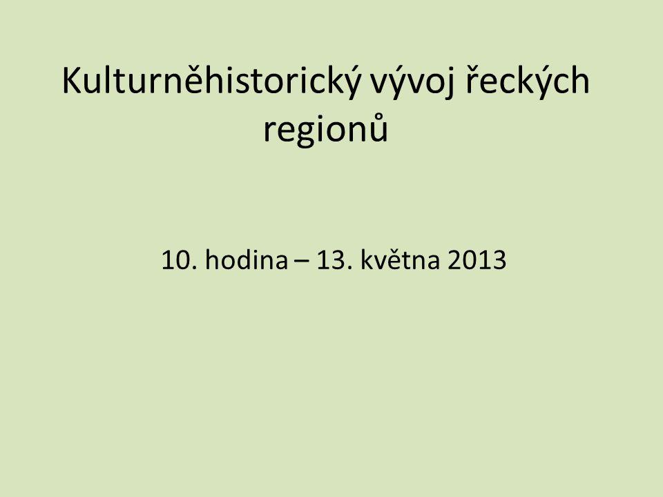 Kulturněhistorický vývoj řeckých regionů 10. hodina – 13. května 2013