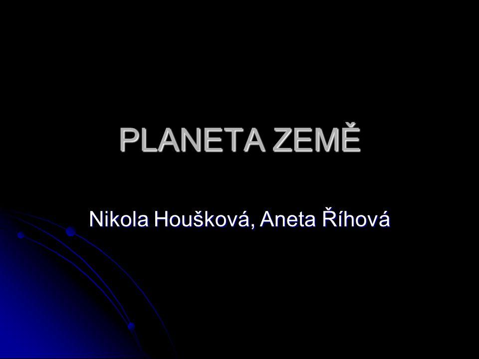 PLANETA ZEMĚ Nikola Houšková, Aneta Říhová