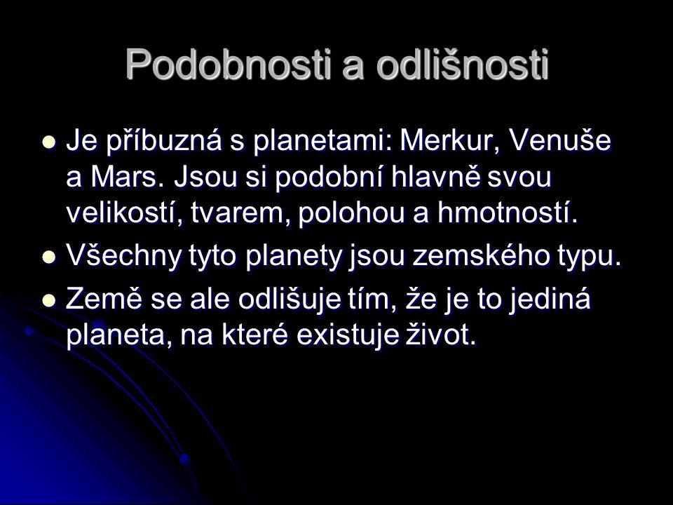 Podobnosti a odlišnosti Je příbuzná s planetami: Merkur, Venuše a Mars. Jsou si podobní hlavně svou velikostí, tvarem, polohou a hmotností. Je příbuzn
