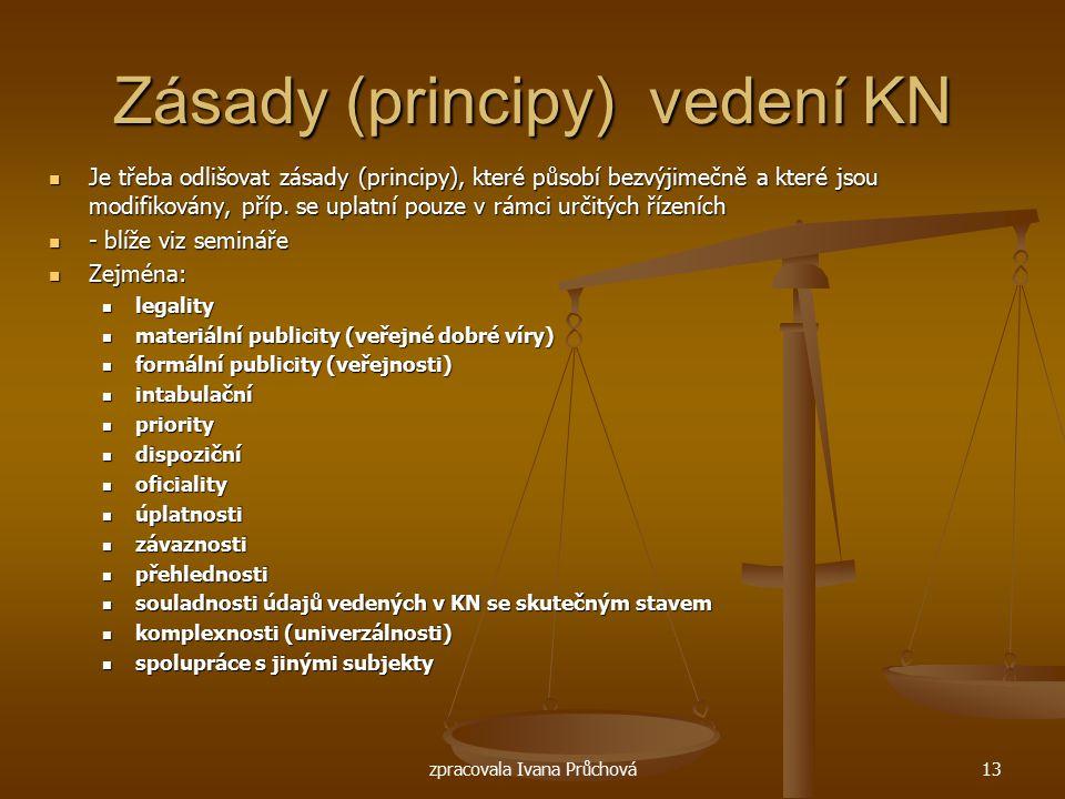 zpracovala Ivana Průchová13 Zásady (principy) vedení KN Je třeba odlišovat zásady (principy), které působí bezvýjimečně a které jsou modifikovány, pří