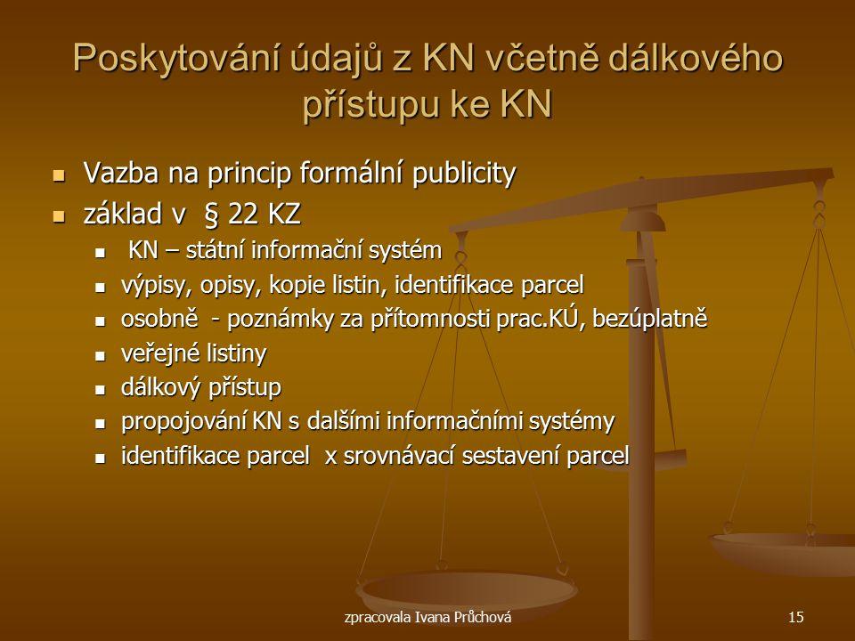 zpracovala Ivana Průchová15 Poskytování údajů z KN včetně dálkového přístupu ke KN Vazba na princip formální publicity Vazba na princip formální publi
