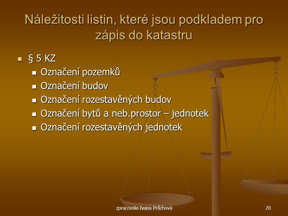 zpracovala Ivana Průchová20 Náležitosti listin, které jsou podkladem pro zápis do katastru § 5 KZ § 5 KZ Označení pozemků Označení pozemků Označení bu