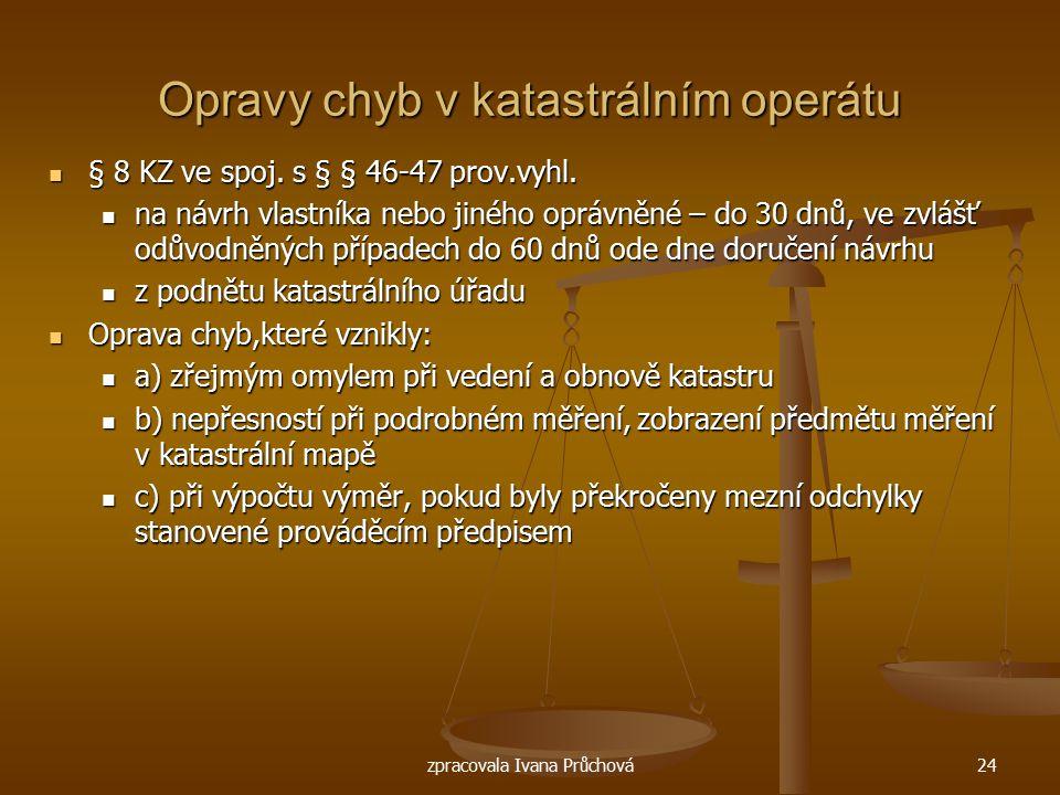 zpracovala Ivana Průchová24 Opravy chyb v katastrálním operátu § 8 KZ ve spoj. s § § 46-47 prov.vyhl. § 8 KZ ve spoj. s § § 46-47 prov.vyhl. na návrh