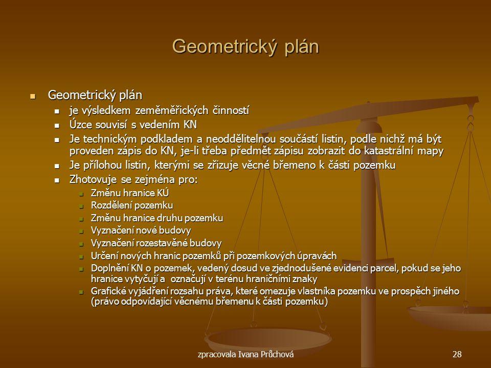 zpracovala Ivana Průchová28 Geometrický plán Geometrický plán Geometrický plán je výsledkem zeměměřických činností je výsledkem zeměměřických činností