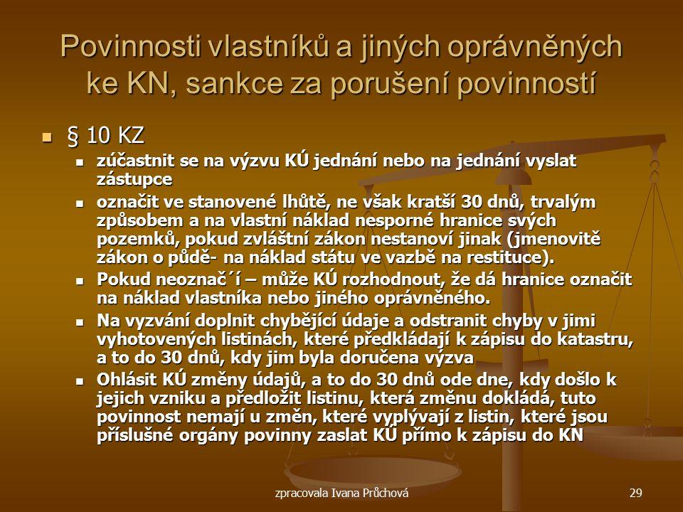 zpracovala Ivana Průchová29 Povinnosti vlastníků a jiných oprávněných ke KN, sankce za porušení povinností § 10 KZ § 10 KZ zúčastnit se na výzvu KÚ je