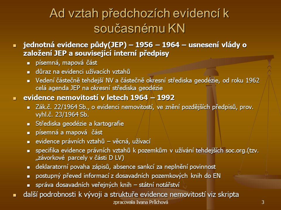 zpracovala Ivana Průchová3 Ad vztah předchozích evidencí k současnému KN jednotná evidence půdy(JEP) – 1956 – 1964 – usnesení vlády o založení JEP a s