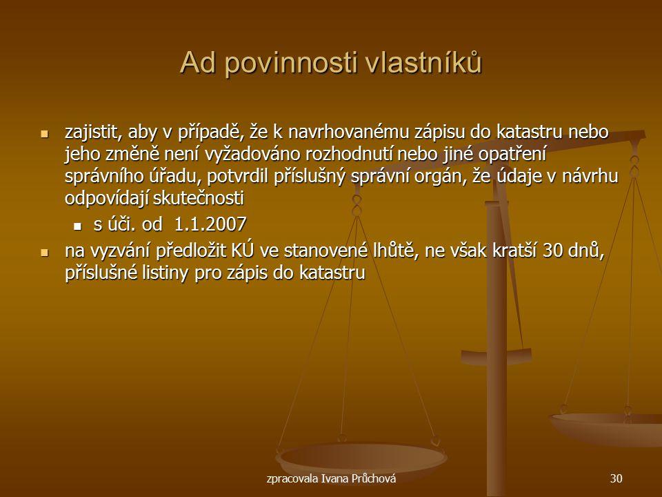 zpracovala Ivana Průchová30 Ad povinnosti vlastníků zajistit, aby v případě, že k navrhovanému zápisu do katastru nebo jeho změně není vyžadováno rozh