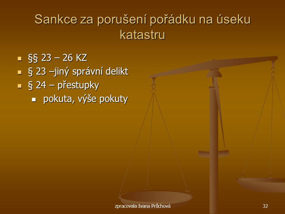 zpracovala Ivana Průchová32 Sankce za porušení pořádku na úseku katastru §§ 23 – 26 KZ §§ 23 – 26 KZ § 23 –jiný správní delikt § 23 –jiný správní deli
