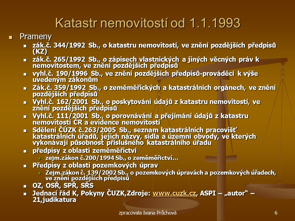 zpracovala Ivana Průchová6 Katastr nemovitostí od 1.1.1993 Prameny Prameny zák.č. 344/1992 Sb., o katastru nemovitostí, ve znění pozdějších předpisů (