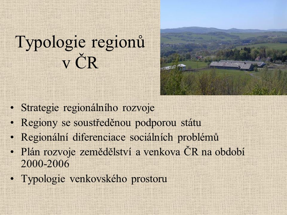 Typologie regionů v ČR Strategie regionálního rozvoje Regiony se soustředěnou podporou státu Regionální diferenciace sociálních problémů Plán rozvoje