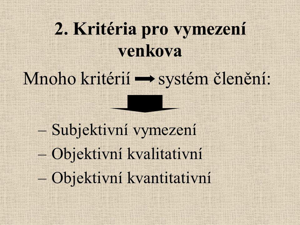 2. Kritéria pro vymezení venkova Mnoho kritérií systém členění: – Subjektivní vymezení – Objektivní kvalitativní – Objektivní kvantitativní