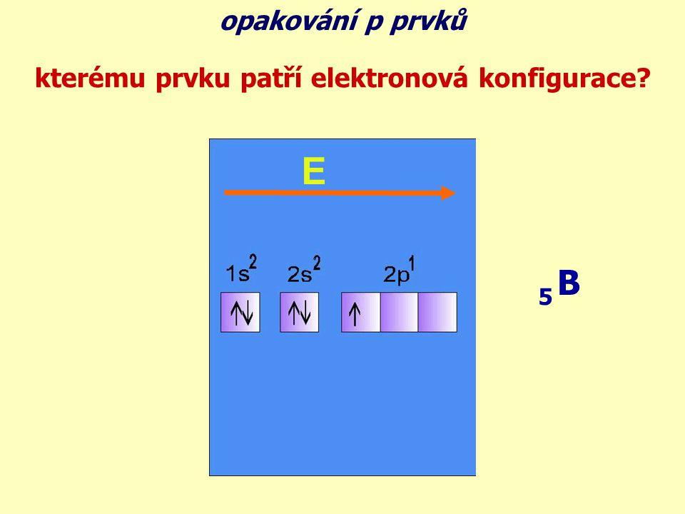 B 5 kterému prvku patří elektronová konfigurace? E opakování p prvků