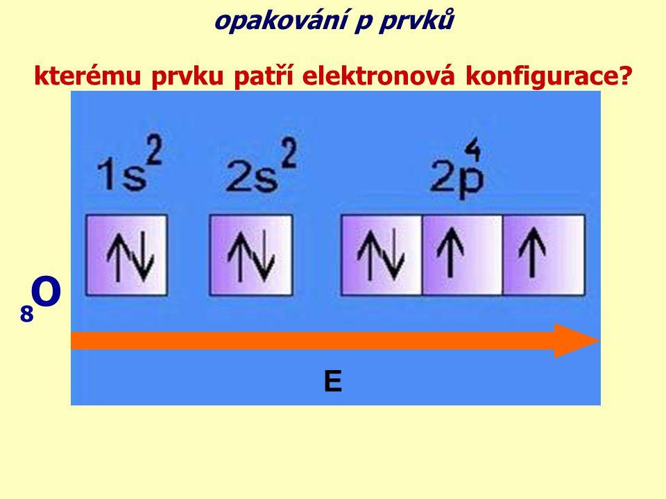 O 8 E opakování p prvků kterému prvku patří elektronová konfigurace?