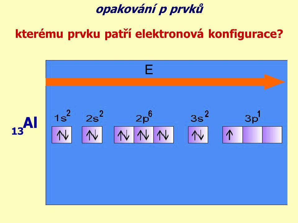 Al 13 E opakování p prvků kterému prvku patří elektronová konfigurace?