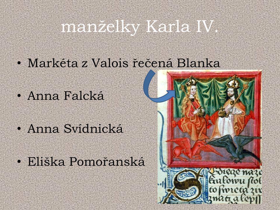 manželky Karla IV. Markéta z Valois řečená Blanka Anna Falcká Anna Svídnická Eliška Pomořanská