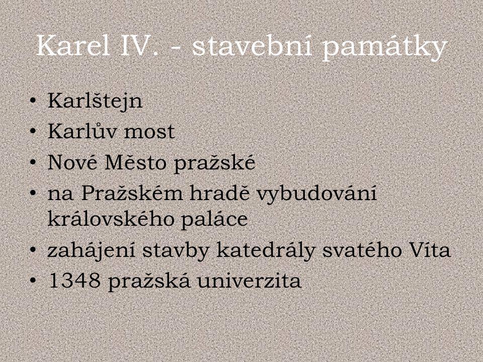 Karel IV. - stavební památky Karlštejn Karlův most Nové Město pražské na Pražském hradě vybudování královského paláce zahájení stavby katedrály svatéh