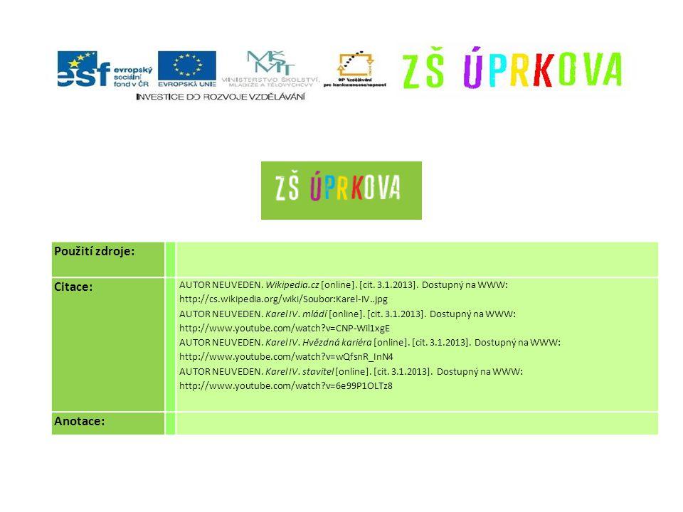 Použití zdroje: Citace: AUTOR NEUVEDEN. Wikipedia.cz [online]. [cit. 3.1.2013]. Dostupný na WWW: http://cs.wikipedia.org/wiki/Soubor:Karel-IV..jpg AUT