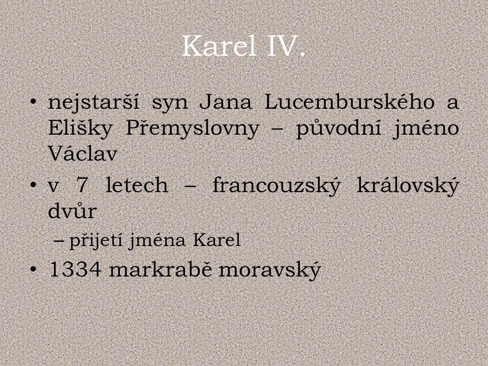 Karel IV. nejstarší syn Jana Lucemburského a Elišky Přemyslovny – původní jméno Václav v 7 letech – francouzský královský dvůr – přijetí jména Karel 1