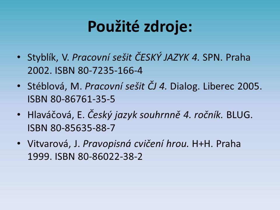 Použité zdroje: Styblík, V. Pracovní sešit ČESKÝ JAZYK 4.