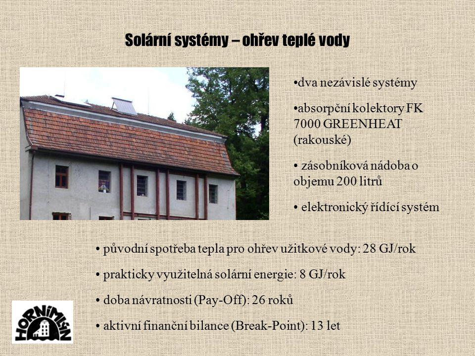 Solární systémy – ohřev teplé vody dva nezávislé systémy absorpční kolektory FK 7000 GREENHEAT (rakouské) zásobníková nádoba o objemu 200 litrů elektronický řídící systém původní spotřeba tepla pro ohřev užitkové vody: 28 GJ/rok prakticky využitelná solární energie: 8 GJ/rok doba návratnosti (Pay-Off): 26 roků aktivní finanční bilance (Break-Point): 13 let