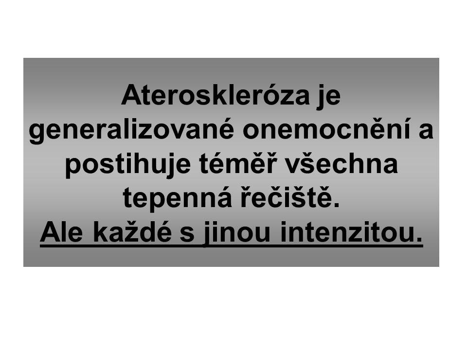 Ateroskleróza je generalizované onemocnění a postihuje téměř všechna tepenná řečiště. Ale každé s jinou intenzitou.