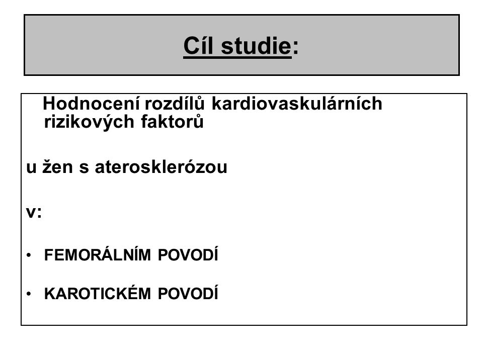 Cíl studie: Hodnocení rozdílů kardiovaskulárních rizikových faktorů u žen s aterosklerózou v: FEMORÁLNÍM POVODÍ KAROTICKÉM POVODÍ