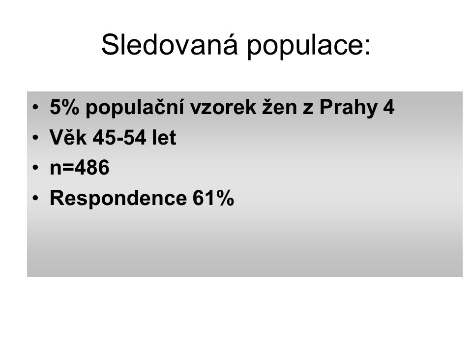 Sledovaná populace: 5% populační vzorek žen z Prahy 4 Věk 45-54 let n=486 Respondence 61%