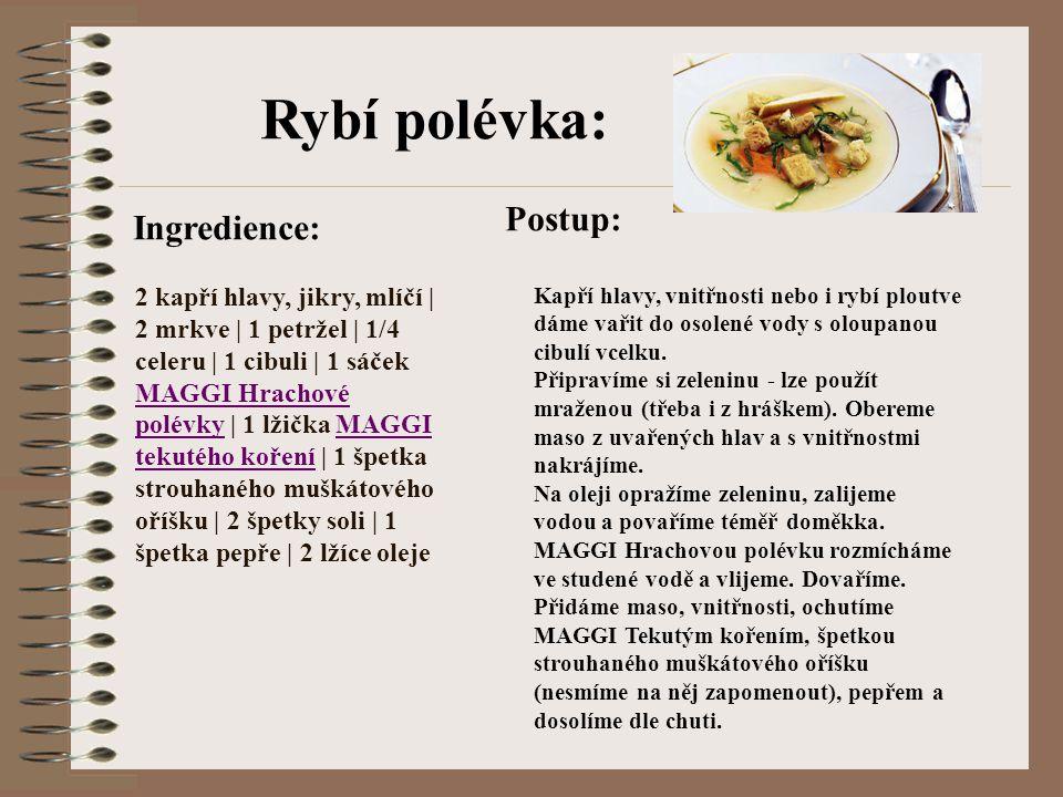 Rybí polévka: 2 kapří hlavy, jikry, mlíčí | 2 mrkve | 1 petržel | 1/4 celeru | 1 cibuli | 1 sáček MAGGI Hrachové polévky | 1 lžička MAGGI tekutého koř