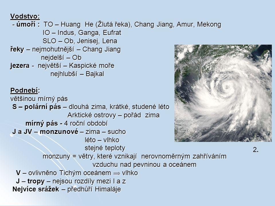 Vodstvo: - úmoří : TO – Huang He (Žlutá řeka), Chang Jiang, Amur, Mekong - úmoří : TO – Huang He (Žlutá řeka), Chang Jiang, Amur, Mekong IO – Indus, G