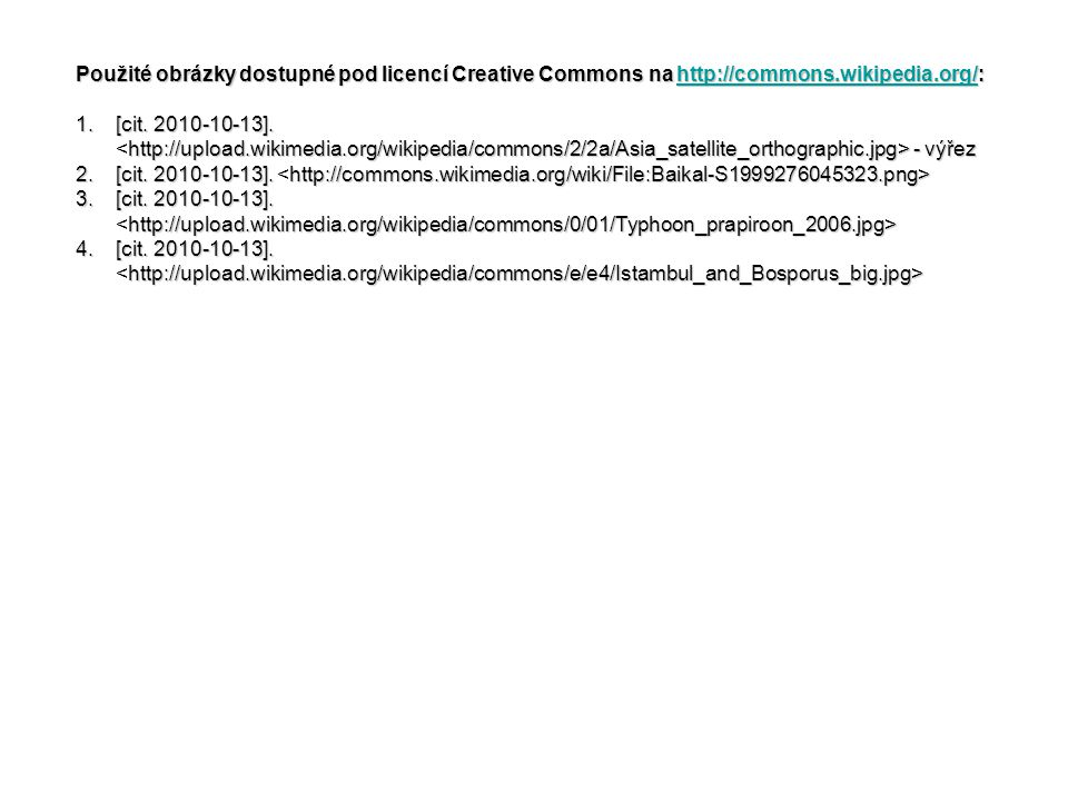 Použité obrázky dostupné pod licencí Creative Commons na http://commons.wikipedia.org/: http://commons.wikipedia.org/ 1.[cit. 2010-10-13]. http://uplo