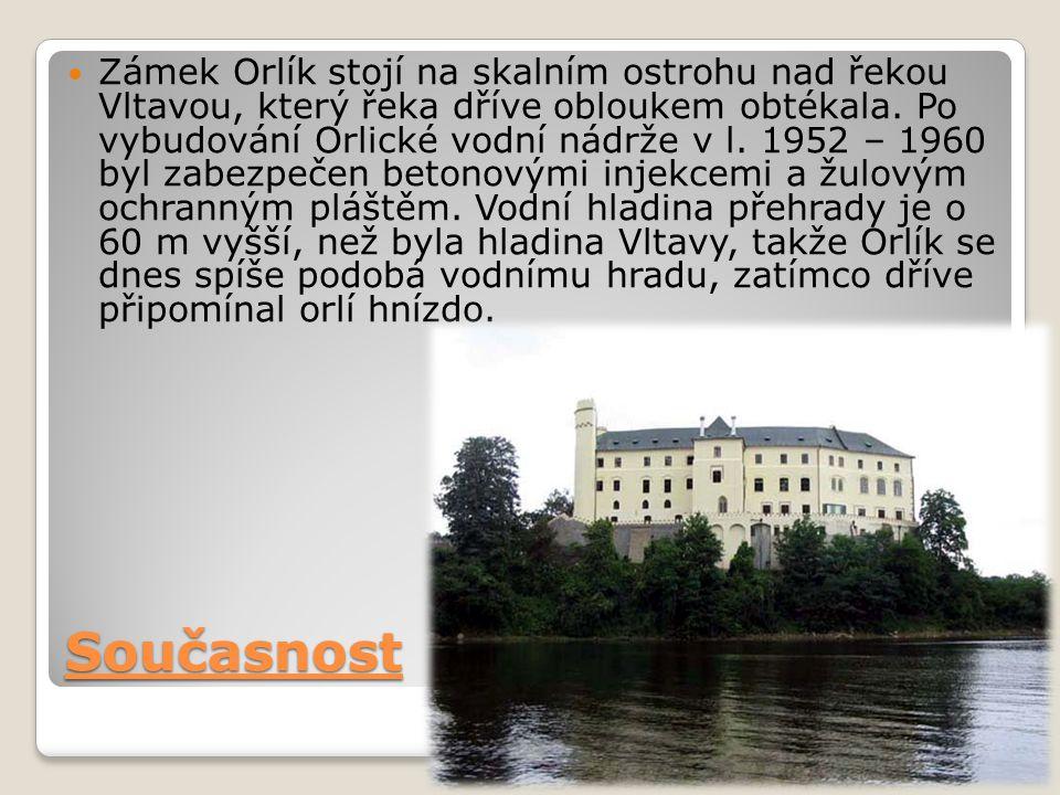 Současnost Zámek Orlík stojí na skalním ostrohu nad řekou Vltavou, který řeka dříve obloukem obtékala.