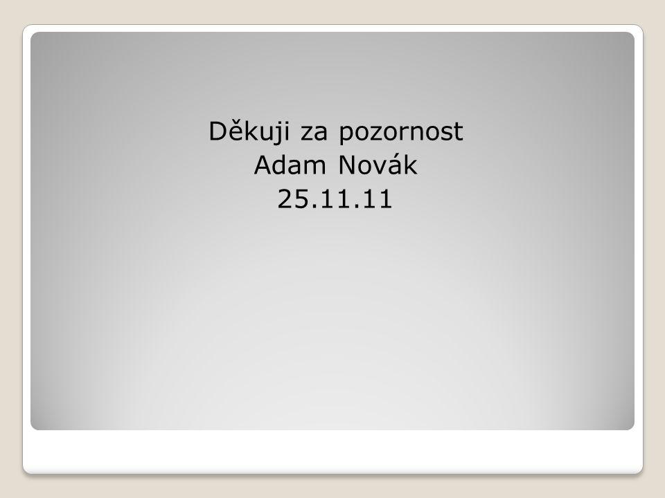 Děkuji za pozornost Adam Novák 25.11.11
