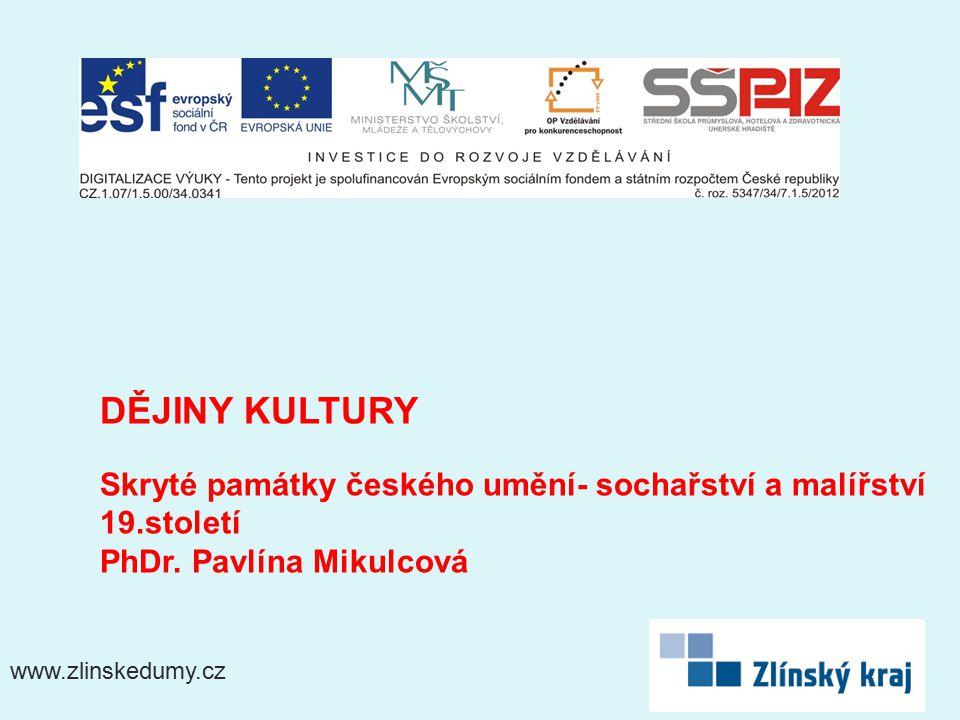 www.zlinskedumy.cz DĚJINY KULTURY Skryté památky českého umění- sochařství a malířství 19.století PhDr.