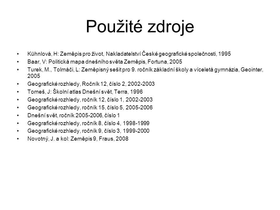 Použité zdroje Kühnlová, H: Zeměpis pro život, Nakladatelství České geografické společnosti, 1995 Baar, V: Politická mapa dnešního světa Zeměpis, Fort