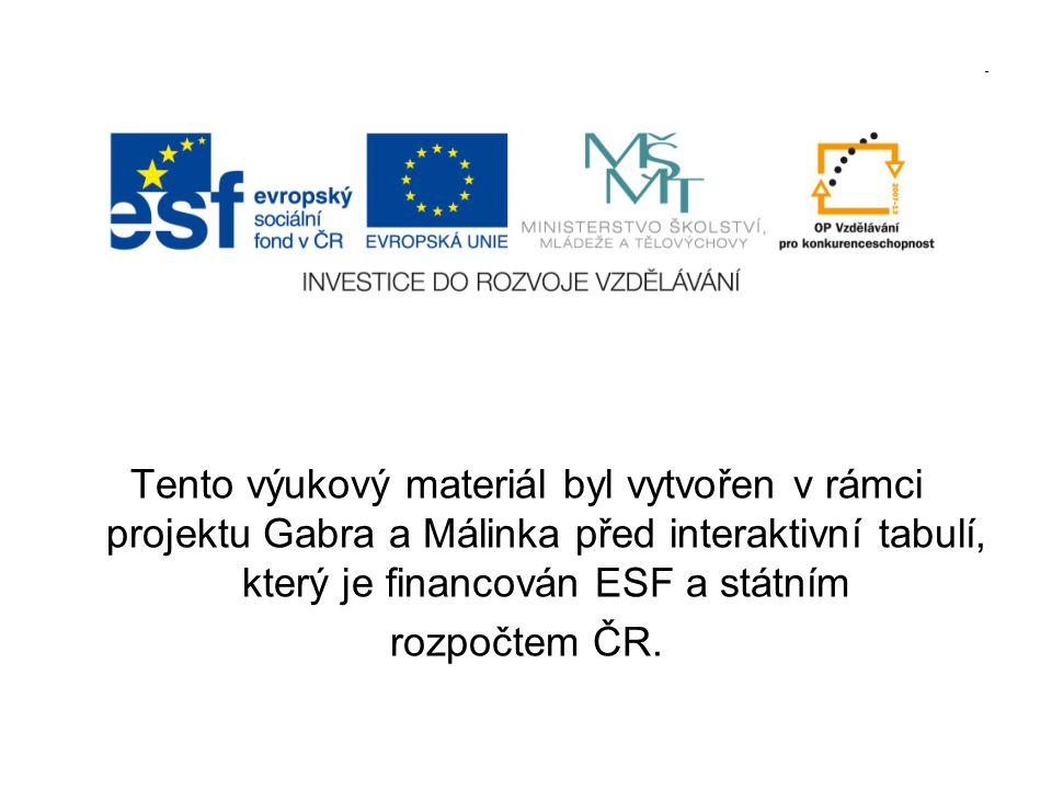 Tento výukový materiál byl vytvořen v rámci projektu Gabra a Málinka před interaktivní tabulí, který je financován ESF a státním rozpočtem ČR.