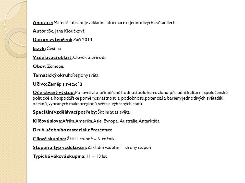 Anotace: Materiál obsahuje základní informace o jednotlivých světadílech.